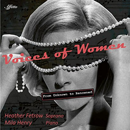 Heather Fetrow, Soprano / Mila Henry, Piano – Voices of Women – From Unknown to Renowned